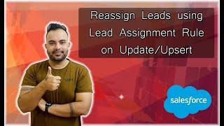 Reassign Leads using Lead Assignment Rule on Update/Upsert | #Salesforce Tutorials | #SalesforceBolt