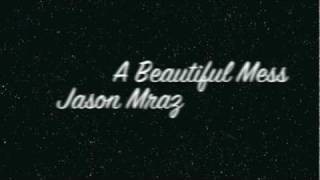 Beautiful Mess - Jason Mraz [Lyrics]