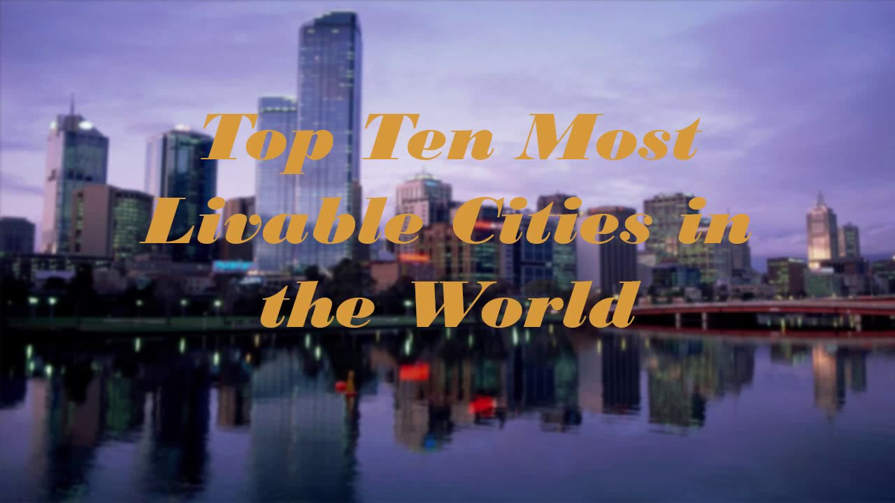 Top Ten The Most Livable Cities In The World Youtube