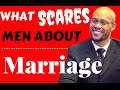 WHAT SCARES MEN ABOUT MARRIAGE