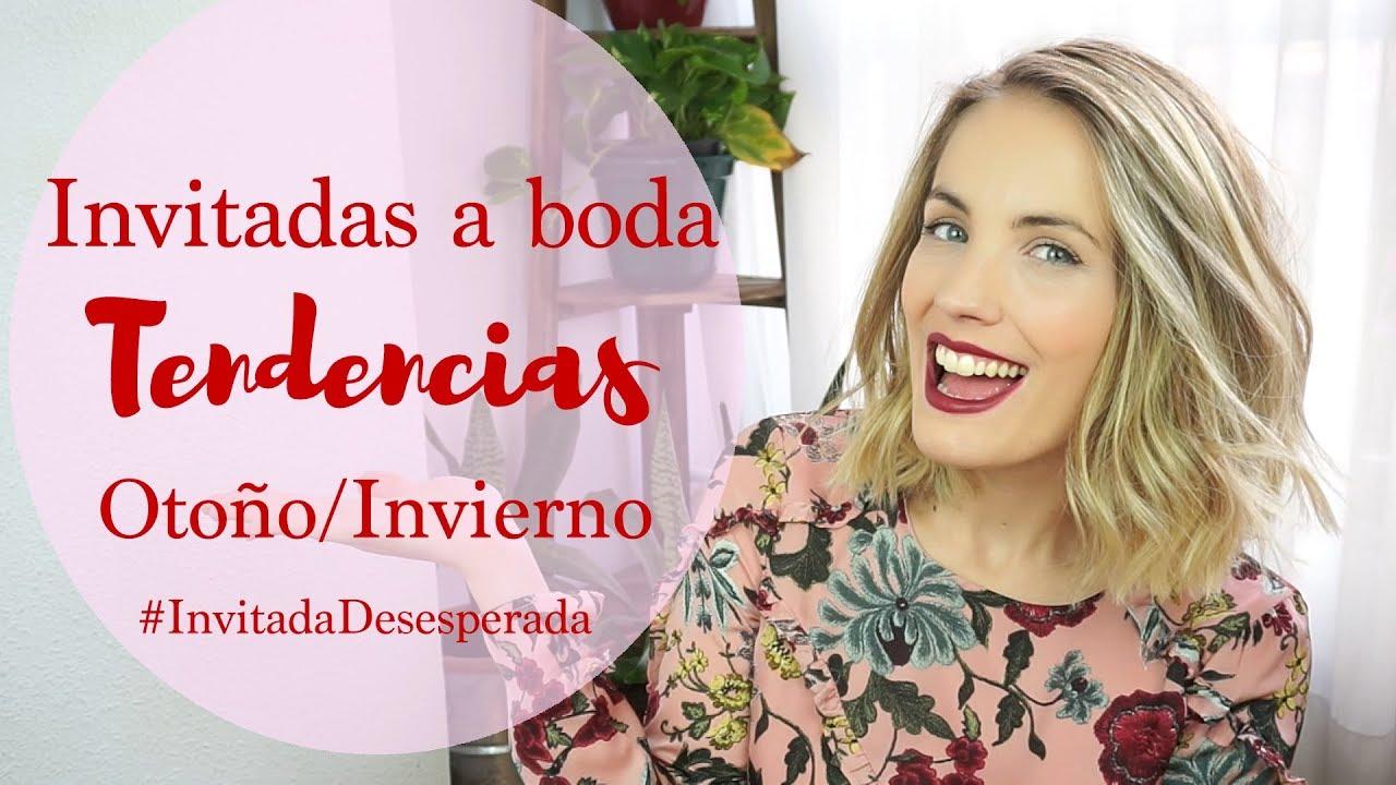 INVITADAS BODA OTOÑO INVIERNO 2017/ 2018 | #InvitadaDesesperada ...