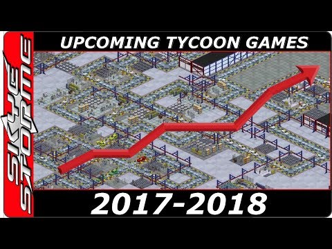 Top 10 Upcoming TYCOON Games 2017 2018 - Manage, Produce, Sell and Profit