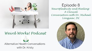 Neuroplasticity and Healing: Episode 8 of the Weird Works! Podcast