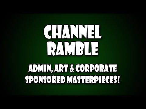 Channel Ramble - Admin, Art & Corporate Sponsored Masterpieces!
