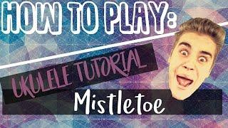 Mistletoe - Justin Bieber (UKULELE TUTORIAL)