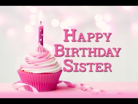 Happy Birthday Sister E Card For Sister Youtube