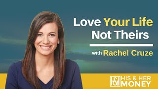 Love Your Life Not Theirs with Rachel Cruze [Video Interview]