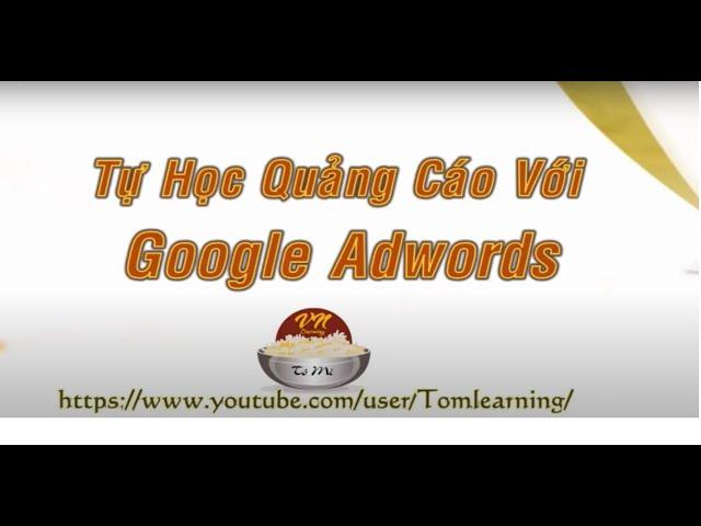 [Tôm Mì] [Tự Học Quảng Cáo google Adwords] Bài 2 Các công cụ lập kế hoạch từ khóa