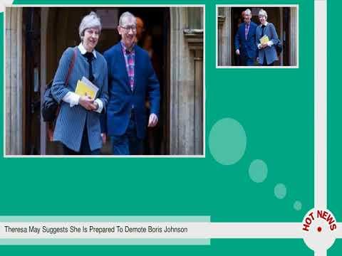 Theresa May Suggests She Is Prepared To Demote Boris Johnson