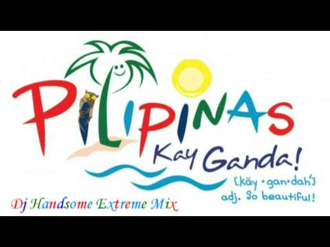 PILIIN MO ANG PILIPINAS - REMIX BY DJ HANDSOME EXTREME MIX