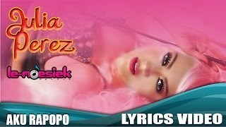 Video Julia Perez - Aku Rapopo [Official Lyrics Video] download MP3, 3GP, MP4, WEBM, AVI, FLV Oktober 2019