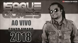 ISAQUE GOMES - SANTO AMARO - BA - AO VIVO 2018