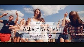 Extra Mocni - Wakacyjny klimat (official video) NOWOŚĆ 2015