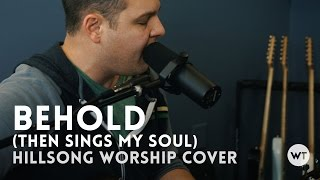 Behold  Then Sings My Soul  - Hillsong Worship Cover With Chords