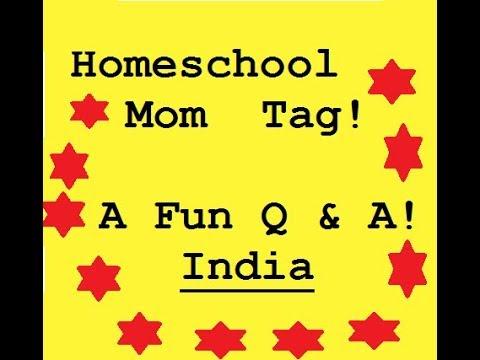 Homeschool Mom Tag! A Fun Q & A! - India