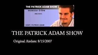 8/15/2007 - The Patrick Adam Show