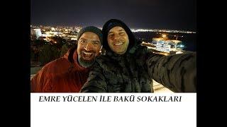 AZERBAYCAN BAKÜ VLOG #3   EMRE YÜCELEN İLE YOLLARDA   BİTMEYEN GEZİ YAPMIŞLAR