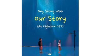 옹성우 (Ong Seong Woo) – 우리가 만난 이야기 (Our Story) At Eighteen OST Part 2 [Sub Indo]