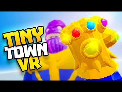 THANOS HAS THE INFINITY STONES! - Tiny Town VR Gameplay Part 53 - VR HTC Vive Gameplay