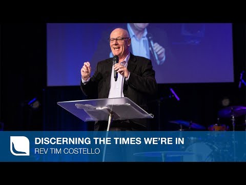 Discerning The Times We're In | Rev Tim Costello