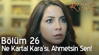Kanatsız Kuşlar 26. Bölüm - Ne Kartal Kara'sı, Ahmet'sin sen!