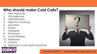 COLD CALLING  WHO SHOULD BE CALLING (Home Health Marketing and Homecare Marketing)