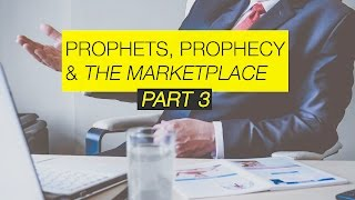 Prophets Prophecy and the Marketplace: Part 3 - How do you communicate with God?