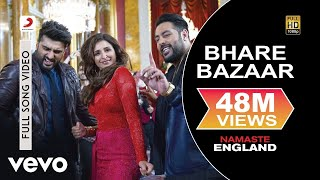 Bhare Bazaar Full Video - Namaste England|Arjun Kapoor, Parineeti|Badshah|Vishal & Payal