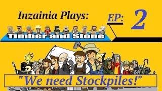 Inzainia Plays: Timber And Stone Alpha 1.6+ Ep 2 (we Need Stockpiles!)