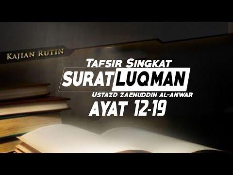 Tafsir Singkat Surat Luqman Ayat 12 19 Ustadz Zaenuddin Al Anwar Youtube
