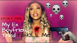 STORYTIME: My Ex Boyfriend Tried To KILL Me!!