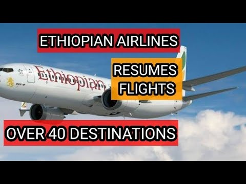 ETHIOPIAN AIRLINES RESUMES FLIGHTS | WITH OVER 40 DESTINATIONS