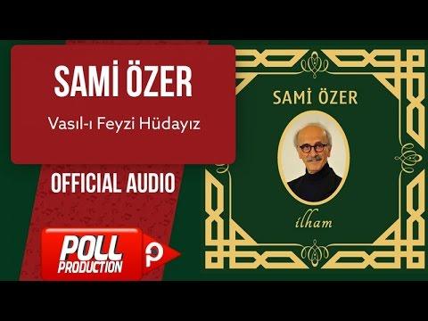 Sami Özer - Vasıl-ı Feyzi Hüdayız - ( Official Audio )