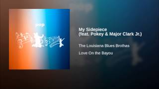 The Louisiana Blues Brothas My Sidepiece Feat Pokey Major
