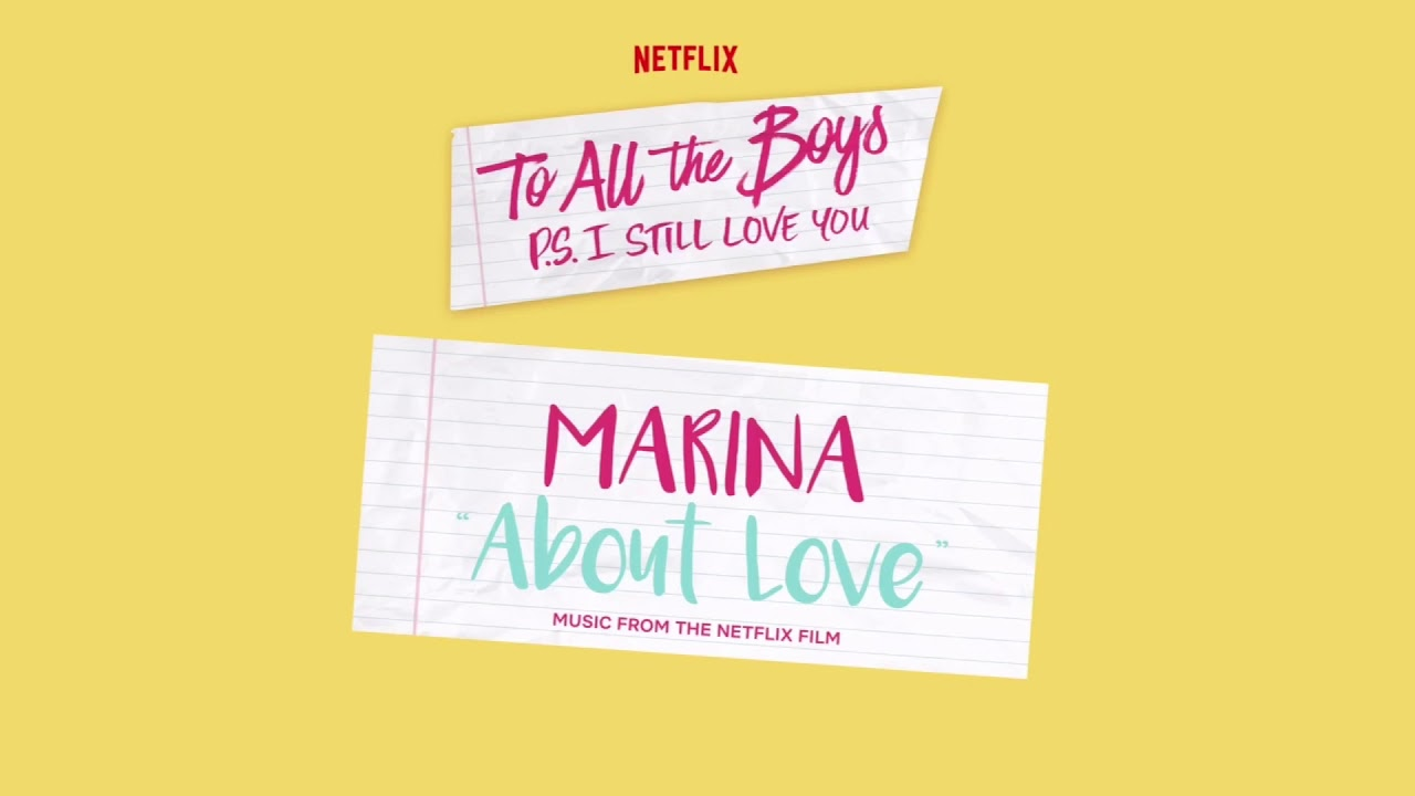 Marina About Love To All The Boys P S I Still Love You Soundtrack Youtube