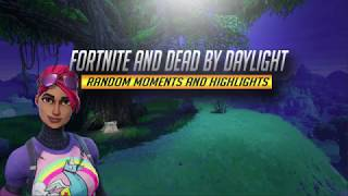 Fortnite and Dead By Daylight (Random Moments and Highlights)