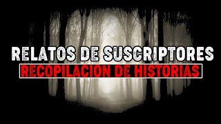 RECOPILACION DE RELATOS DE LOS SUSCRIPTORES | HISTORIAS DE TERROR 2018