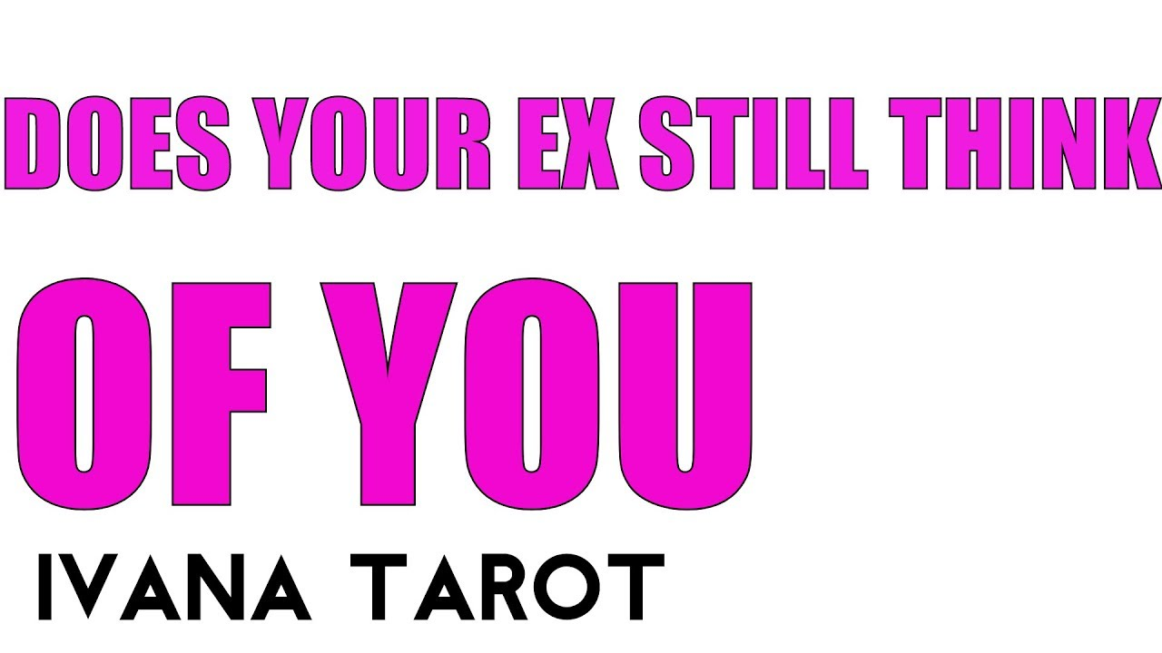 Does Your Ex Still Think Of You Pick A Card Tarot Reading Youtube