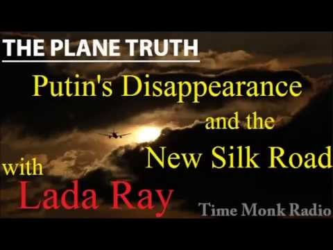 Lada Ray ~ Putin's Disappearance and the New Silk Road  ~ The Plane Truth ~ PTS3130