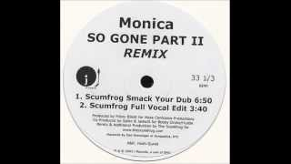 Monica - So Gone part 2 ( Scumfrog Smack Your Dub )