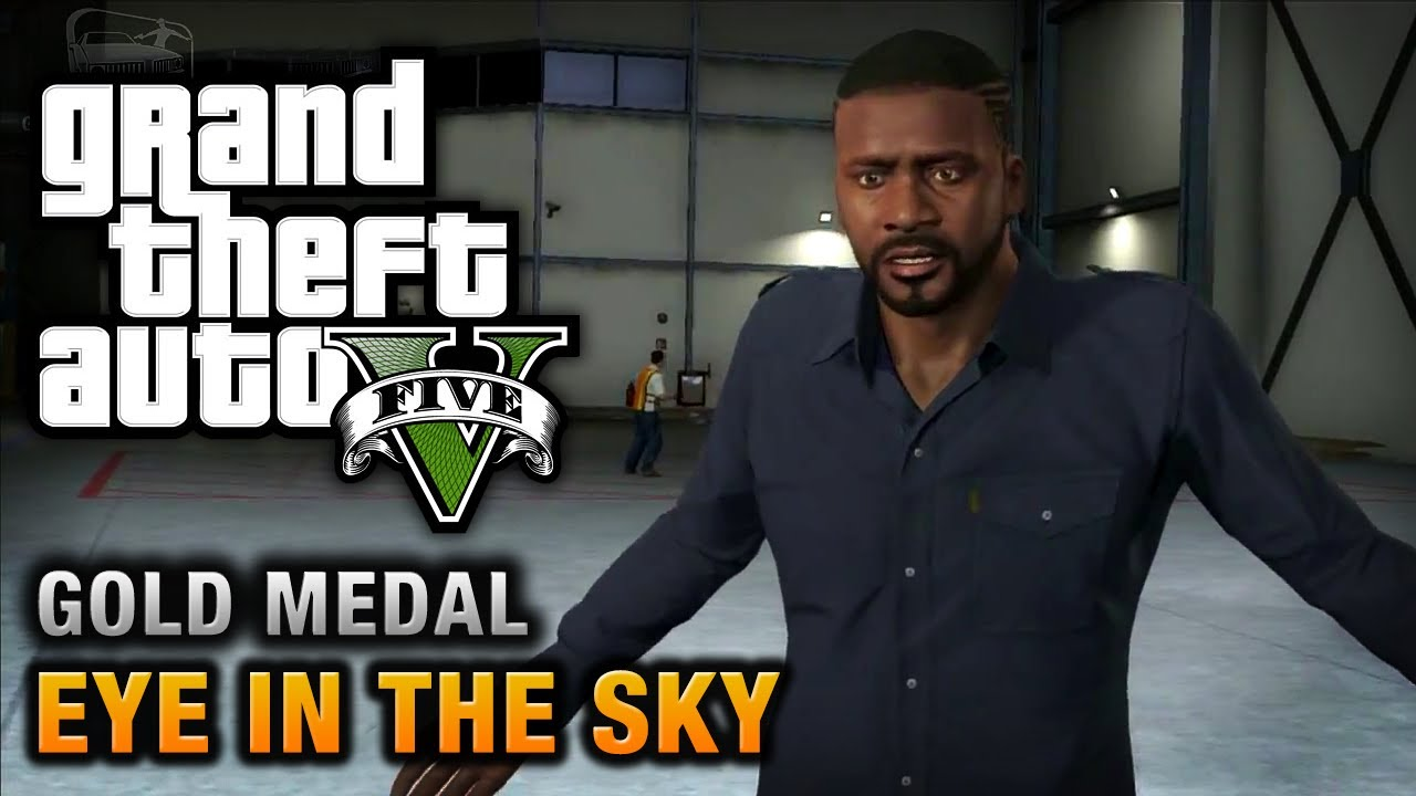 Gta  Eye In The Sky  Gold Medal Walkthrough Youtube