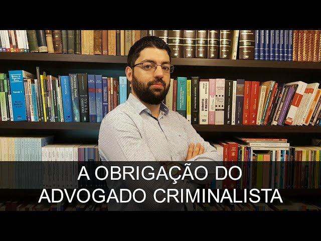 A obrigação do Advogado Criminalista | Evinis Talon