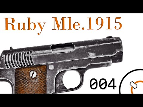 "Small Arms of WWI Primer 004: French Pistol Mle.1915 ""Ruby"""