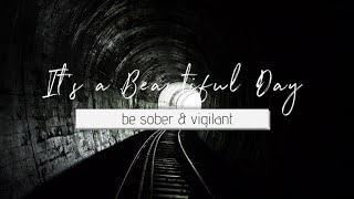 It's a Beautiful Day - sober and vigilant