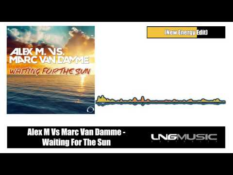 Alex M Vs Marc Van Damme - Waiting For The Sun (New Energy Edit)
