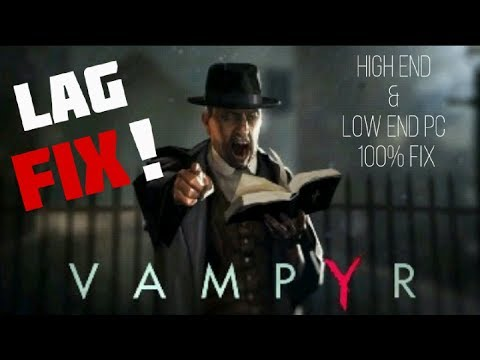 VAMPYR PC GAME LAG FIX 2018 | HIGH END & LOW END PCs