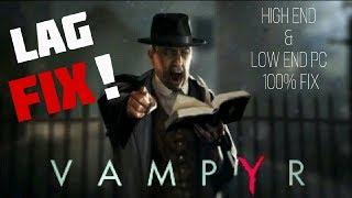 VAMPYR PC GAME LAG FIX 2018 | HIGH END & LOW END PCs