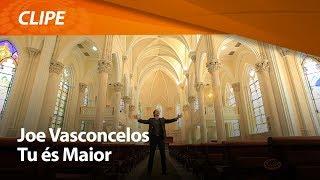 Joe Vasconcelos - Tu és Maior [ CLIPE OFICIAL ]
