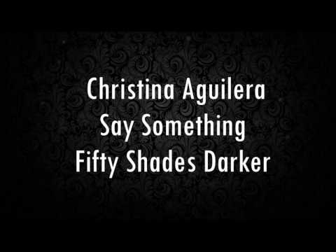 Christina Aguilera - Say Something (Fifty Shades Darker) (Lyrics)