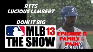 MLB 13 The Show - Road to the Show - Lucious Lambert - Doin it Big - Ep.6 (Family & Pain)
